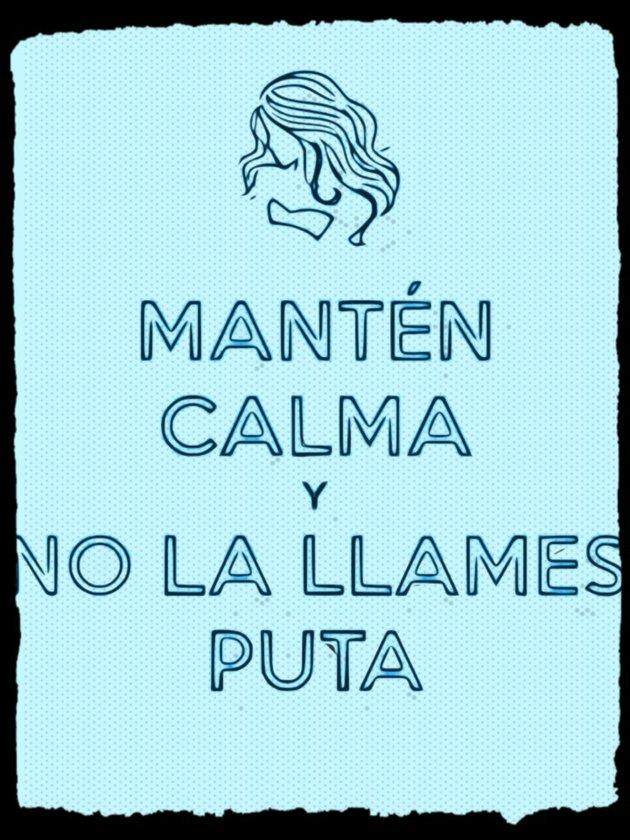 manten_calma_y_no_la_llames_puta_by_3d4d-d5g304g