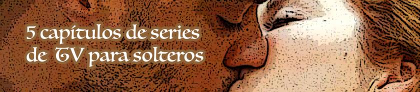 series solteros